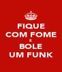 FIQUE COM FOME E BOLE UM FUNK - Personalised Poster A4 size