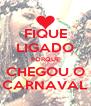 FIQUE LIGADO PORQUE CHEGOU O CARNAVAL - Personalised Poster A4 size