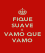 FIQUE SUAVE E VAMO QUE VAMO - Personalised Poster A4 size