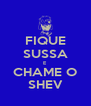FIQUE SUSSA E CHAME O SHEV - Personalised Poster A4 size