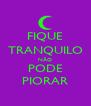 FIQUE TRANQUILO NÃO PODE PIORAR - Personalised Poster A4 size