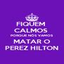 FIQUEM  CALMOS  PORQUE NÓS VAMOS MATAR O PEREZ HILTON - Personalised Poster A4 size