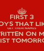 FIRST 3 BOYS THAT LIKE GET THEIR NAMES WRITTEN ON MY WRIST TOMORROW - Personalised Poster A4 size