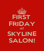 FIRST  FRIDAY AT SKYLINE SALON! - Personalised Poster A4 size
