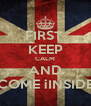 FIRST  KEEP CALM AND COME iINSIDE - Personalised Poster A4 size