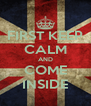 FIRST KEEP CALM AND COME INSIDE - Personalised Poster A4 size