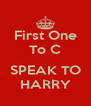 First One To C  SPEAK TO HARRY - Personalised Poster A4 size
