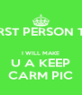 FIRST PERSON TO  I WILL MAKE U A KEEP CARM PIC - Personalised Poster A4 size
