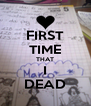 FIRST TIME THAT I DEAD - Personalised Poster A4 size