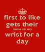first to like gets their name on my wrist for a day - Personalised Poster A4 size