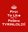 First To Like Gets To  Follow TYRINLOL21ĺ - Personalised Poster A4 size