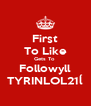 First To Like Gets To  Followyll TYRINLOL21ĺ - Personalised Poster A4 size