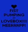 FIST PUMPING AT LOVEBOX!!!! MEERRRPP! - Personalised Poster A4 size