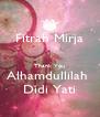 Fitrah Mirja  Thank You Alhamdullilah  Didi Yati - Personalised Poster A4 size
