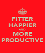 FITTER HAPPIER AND MORE PRODUCTIVE - Personalised Poster A4 size