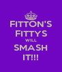 FITTON'S FITTYS WILL SMASH IT!!! - Personalised Poster A4 size