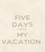 FIVE DAYS UNTIL MY VACATION  - Personalised Poster A4 size