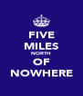 FIVE MILES NORTH OF NOWHERE - Personalised Poster A4 size