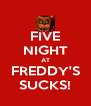 FIVE NIGHT AT FREDDY'S SUCKS! - Personalised Poster A4 size