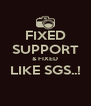 FIXED SUPPORT & FIXED LIKE SGS..!  - Personalised Poster A4 size