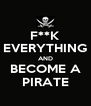 F**K EVERYTHING AND BECOME A PIRATE - Personalised Poster A4 size