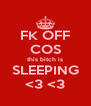 FK OFF COS this bitch is SLEEPING <3 <3 - Personalised Poster A4 size
