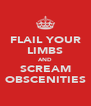 FLAIL YOUR LIMBS AND SCREAM OBSCENITIES - Personalised Poster A4 size