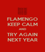 FLAMENGO KEEP CALM AND TRY AGAIN NEXT YEAR - Personalised Poster A4 size