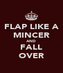 FLAP LIKE A MINCER AND FALL OVER - Personalised Poster A4 size