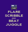 FLARE SCRIBBLE AND BEAT JUGGLE - Personalised Poster A4 size