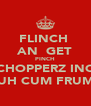 FLINCH  AN  GET PINCH CHOPPERZ INC UH CUM FRUM - Personalised Poster A4 size