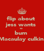 flip about  jess wants  to  bum  Macaulay culkin  - Personalised Poster A4 size