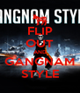 FLIP OUT AND GANGNAM STYLE - Personalised Poster A4 size