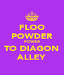 FLOO POWDER POWER TO DIAGON ALLEY - Personalised Poster A4 size