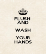 FLUSH  AND WASH YOUR HANDS - Personalised Poster A4 size