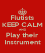Flutists KEEP CALM AND Play their Instrument - Personalised Poster A4 size