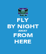 FLY BY NIGHT AWAY FROM HERE - Personalised Poster A4 size