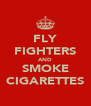 FLY FIGHTERS AND SMOKE CIGARETTES - Personalised Poster A4 size