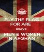 FLY THE FLAG FOR ARE   BRAVE   MEN & WOMEN  IN AFGHAN  - Personalised Poster A4 size