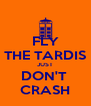 FLY THE TARDIS JUST DON'T  CRASH - Personalised Poster A4 size