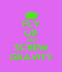 FLY UP AND SCREW GRAVITY - Personalised Poster A4 size