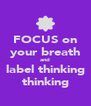 FOCUS on your breath and label thinking thinking - Personalised Poster A4 size