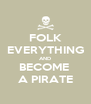 FOLK EVERYTHING AND BECOME  A PIRATE - Personalised Poster A4 size