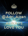 FOLLOW @Adri_Aizen AND ALWAYS LOVE YOU - Personalised Poster A4 size
