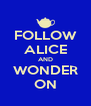 FOLLOW ALICE AND WONDER ON - Personalised Poster A4 size