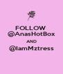 FOLLOW  @AnasHotBox AND @IamMztress  - Personalised Poster A4 size