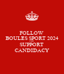 FOLLOW BOULES SPORT 2024 FOR SUPPORT CANDIDACY - Personalised Poster A4 size