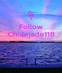 Follow Cholejade118    - Personalised Poster A4 size