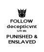 FOLLOW decepticvnt OR BE PUNISHED & ENSLAVED - Personalised Poster A4 size