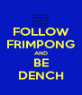 FOLLOW FRIMPONG AND BE DENCH - Personalised Poster A4 size